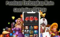 Panduan-Terlengkap-Main-Slot-Online-IDNPLAY